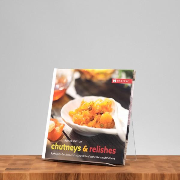 Chutneys & Relishes Raffinierte Genüsse und aromatische Geschenke aus der Küche